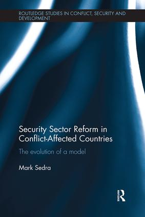 Security Sector Reform in Conflict-Affected Countries: The Evolution of a Model, 1st Edition (Paperback) book cover