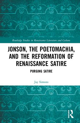 Jonson, the Poetomachia, and the Reformation of Renaissance Satire: Purging Satire book cover