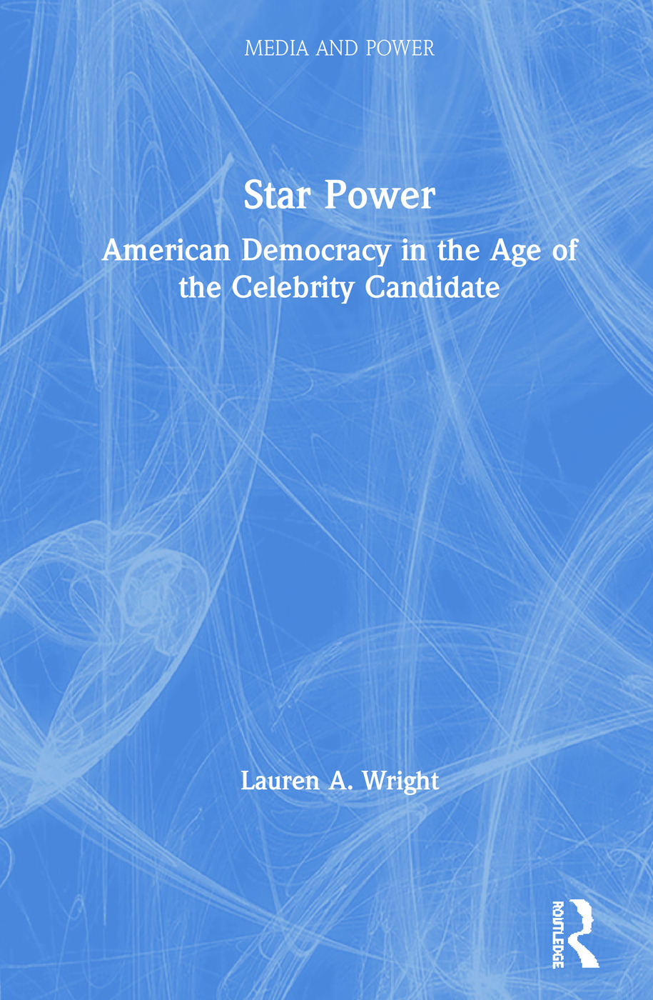 Star Power: American Democracy in the Age of the Celebrity Candidate book cover