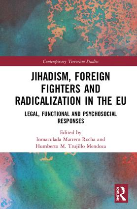 Jihadism, Foreign Fighters and Radicalisation in the EU: Legal, Functional and Psychosocial Responses book cover