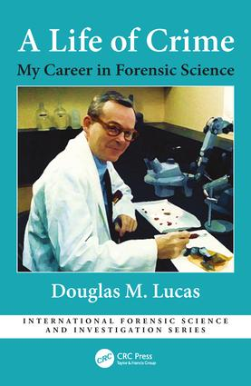A Life of Crime: My Career in Forensic Science, 1st Edition (Hardback) book cover