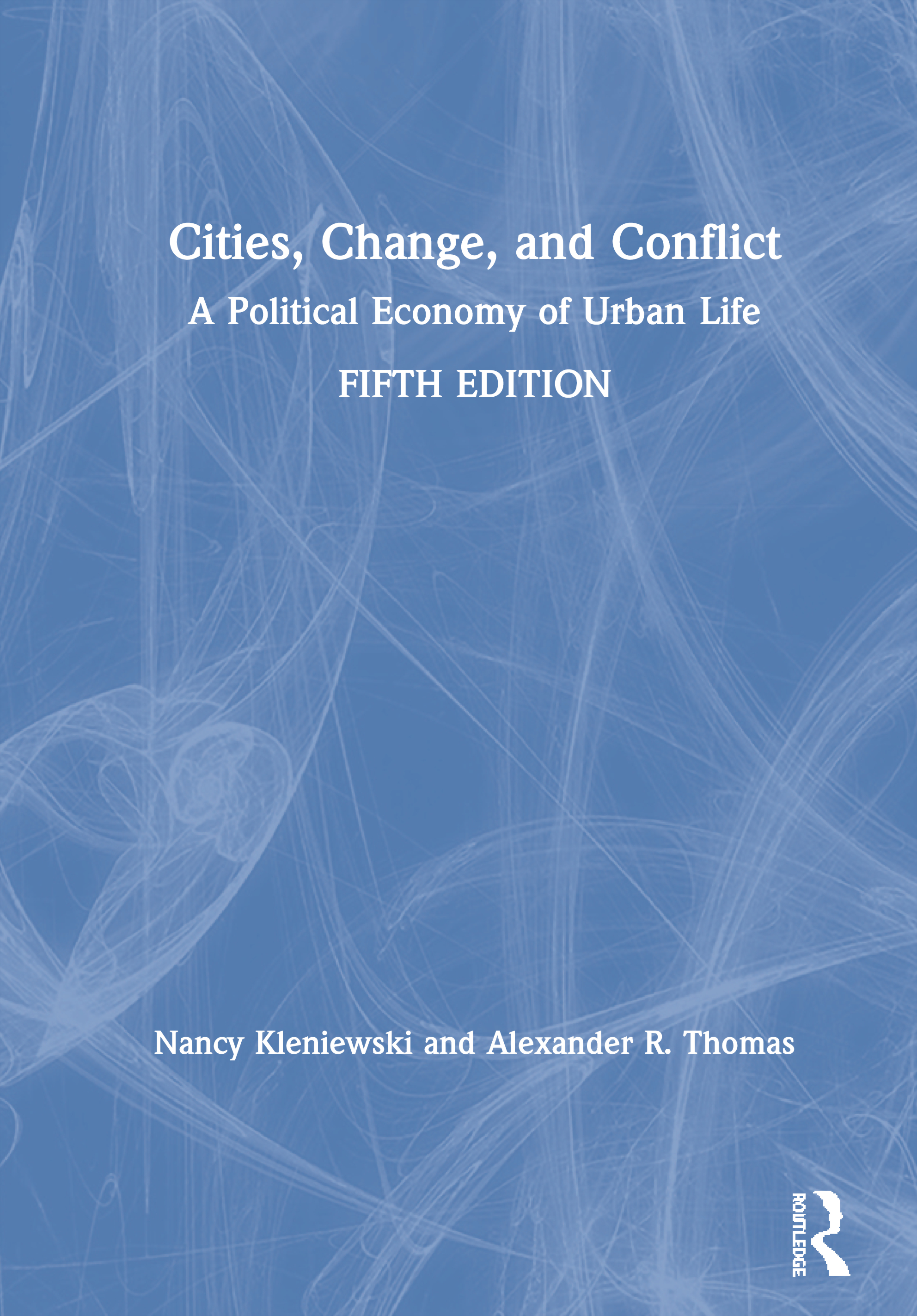 Cities, Change, and Conflict: A Political Economy of Urban Life book cover