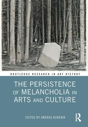 The Persistence of Melancholia in Arts and Culture: 1st Edition (e-Book) book cover