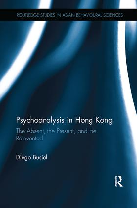 Psychoanalysis in Hong Kong: The Absent, the Present, and the Reinvented, 1st Edition (Paperback) book cover