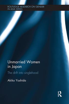 Unmarried Women in Japan: The drift into singlehood, 1st Edition (Paperback) book cover