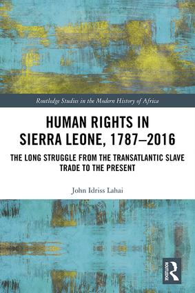 Human Rights in Sierra Leone, 1787-2016: The Long Struggle from the Transatlantic Slave Trade to the Present, 1st Edition (Hardback) book cover