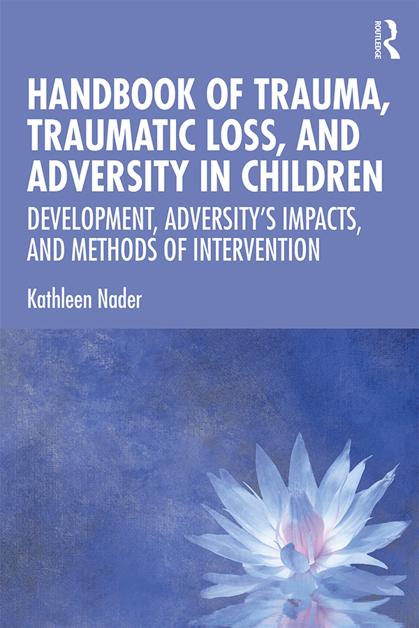 Handbook of Trauma, Traumatic Loss, and Adversity in Children: Development, Adversity's Impacts, and Methods of Intervention book cover