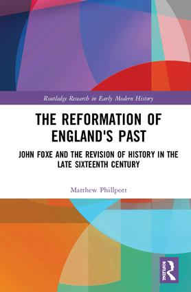 The Reformation of England's Past: John Foxe and the Revision of History in the Late Sixteenth Century book cover