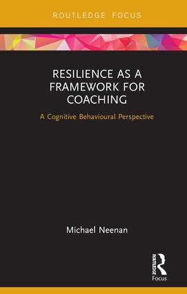 Resilience as a Framework for Coaching: A Cognitive Behavioural Perspective, 1st Edition (Hardback) book cover