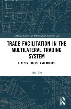 Trade Facilitation in the Multilateral Trading System: Genesis, Course and Accord book cover