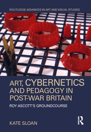 Art, Cybernetics and Pedagogy in Post-War Britain: Roy Ascott's Groundcourse, 1st Edition (e-Book) book cover