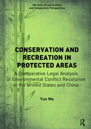 Conservation and Recreation in Protected Areas: A Comparative Legal Analysis of Environmental Conflict Resolution in the United States and China, 1st Edition (Paperback) book cover