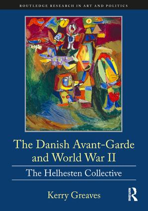 The Danish Avant-Garde and World War II: The Helhesten Collective, 1st Edition (Hardback) book cover