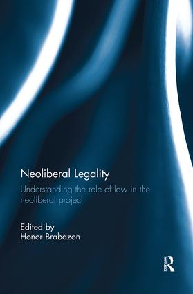 Neoliberal Legality: Understanding the Role of Law in the Neoliberal Project, 1st Edition (Paperback) book cover