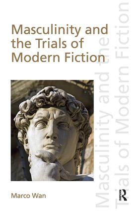 Masculinity and the Trials of Modern Fiction book cover