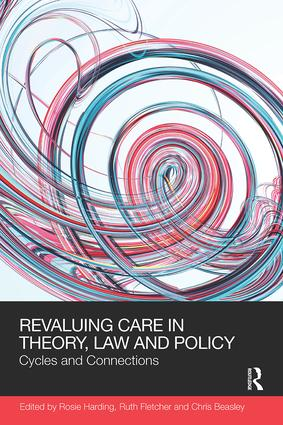 ReValuing Care in Theory, Law and Policy: Cycles and Connections book cover