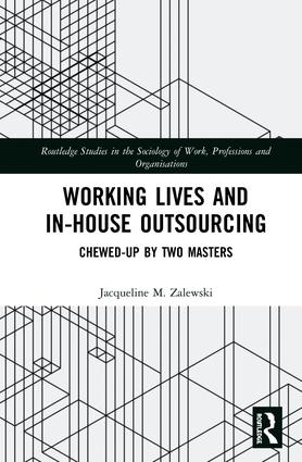 Working Lives and in-House Outsourcing: Chewed-Up by Two Masters, 1st Edition (Hardback) book cover