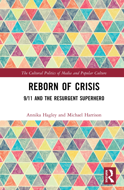 Reborn of Crisis: 9/11 and the Resurgent Superhero, 1st Edition (Hardback) book cover