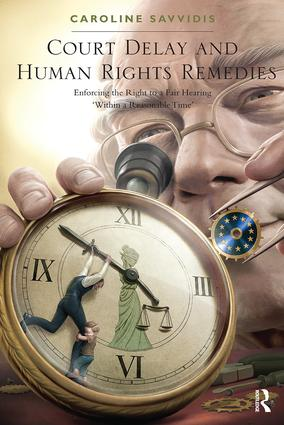 Court Delay and Human Rights Remedies: Enforcing the Right to a Fair Hearing 'Within a Reasonable Time', 1st Edition (Paperback) book cover