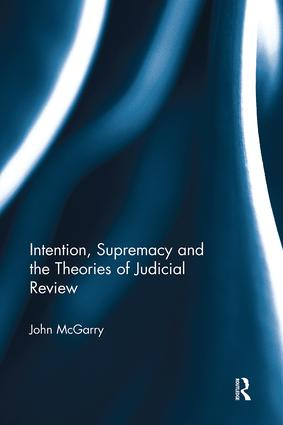 Intention, Supremacy and the Theories of Judicial Review: 1st Edition (Paperback) book cover