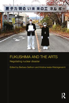 Fukushima and the Arts: Negotiating Nuclear Disaster, 1st Edition (Paperback) book cover