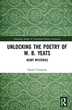 Unlocking the Poetry of W. B. Yeats: Heart Mysteries, 1st Edition (Hardback) book cover