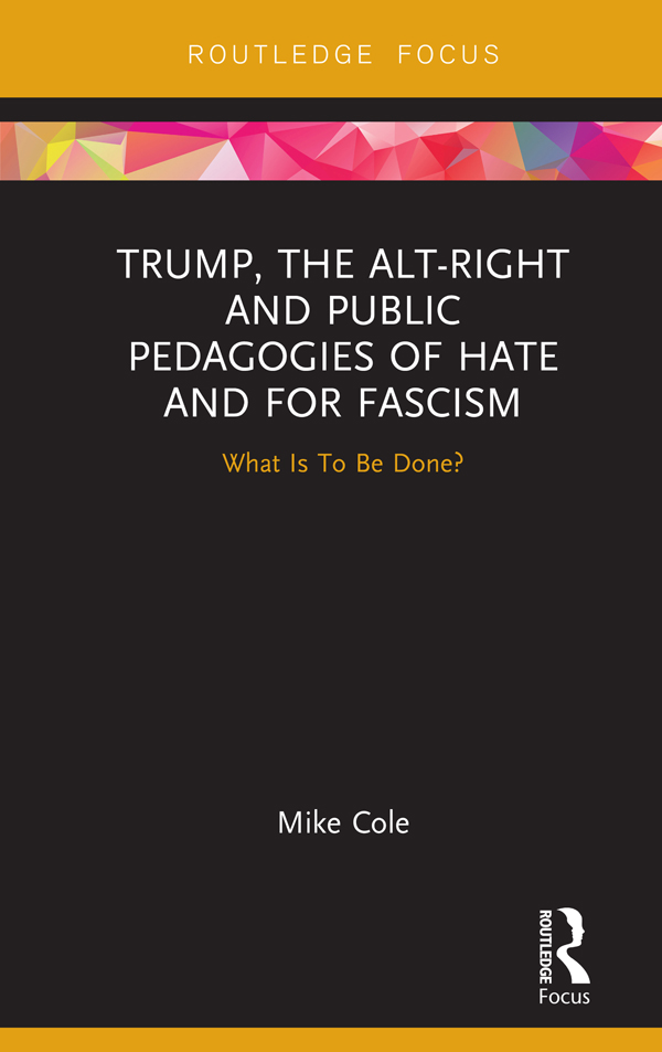 Trump, the Alt-Right and Public Pedagogies of Hate and for Fascism: What is to be Done?, 1st Edition (Hardback) book cover