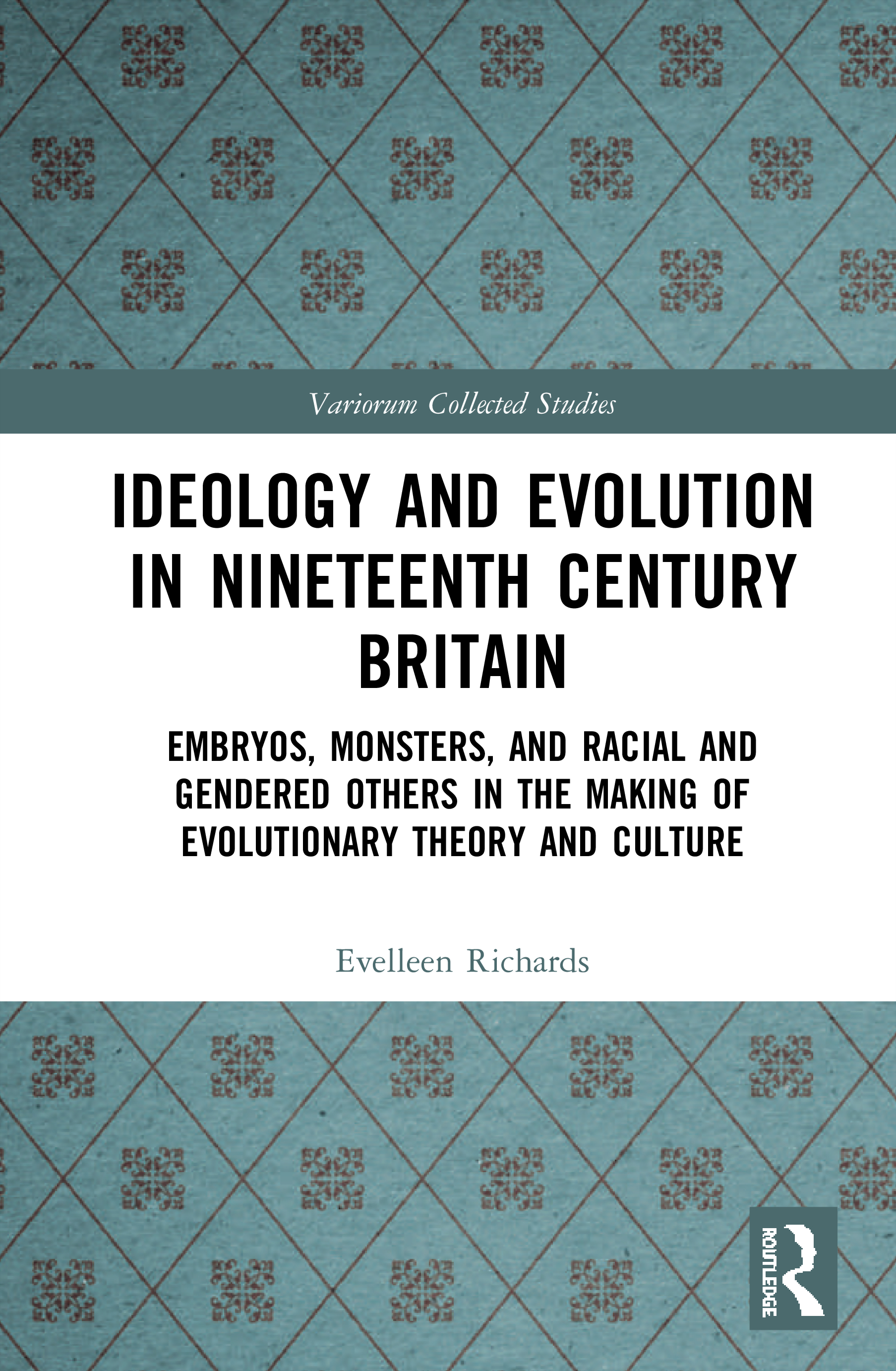 Ideology and Evolution in Nineteenth Century Britain: Embryos, Monsters, and Racial and Gendered Others in the Making of Evolutionary Theory and Culture book cover