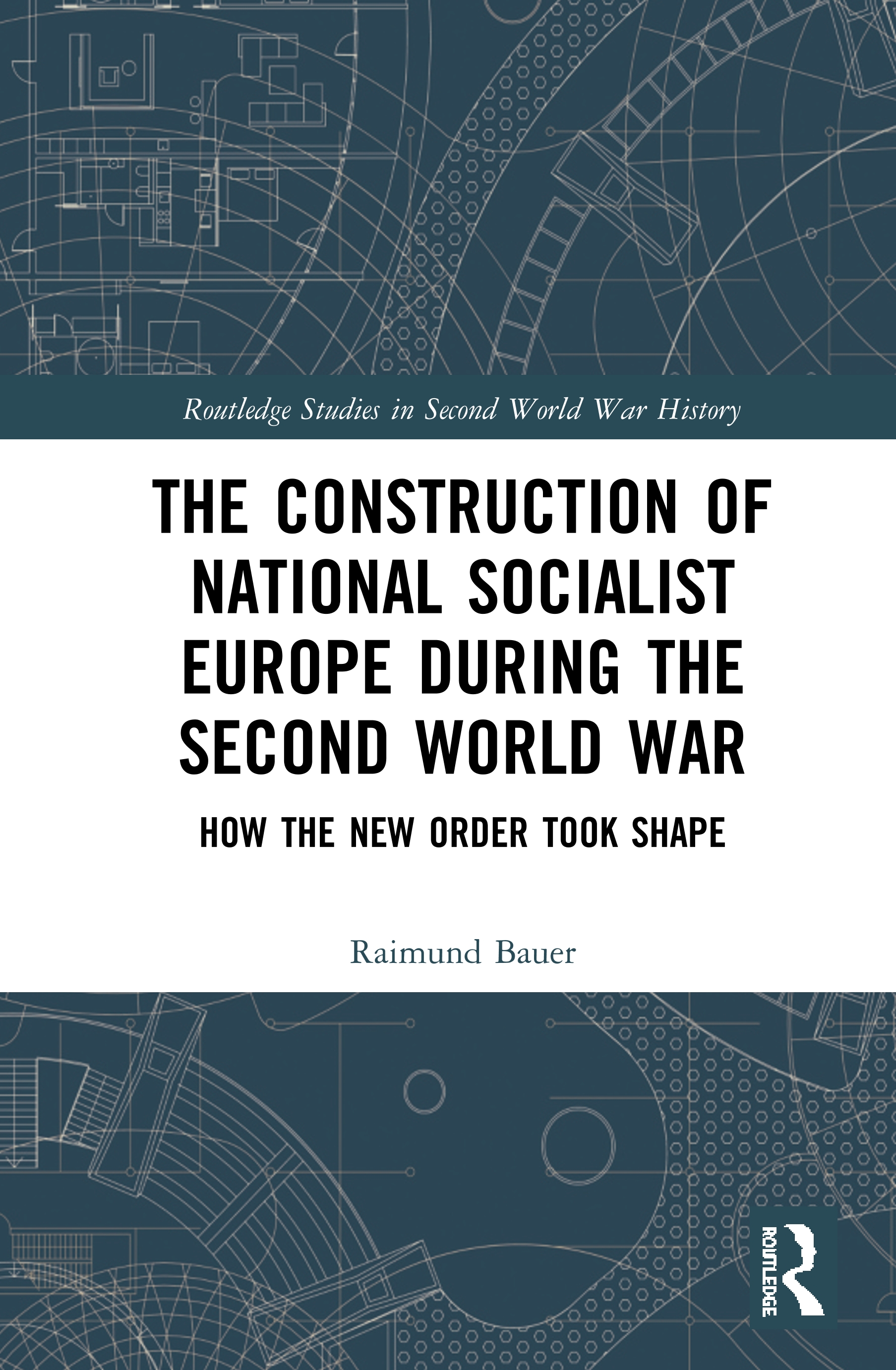 The Construction of a National Socialist Europe during the Second World War: How the New Order Took Shape, 1st Edition (Hardback) book cover