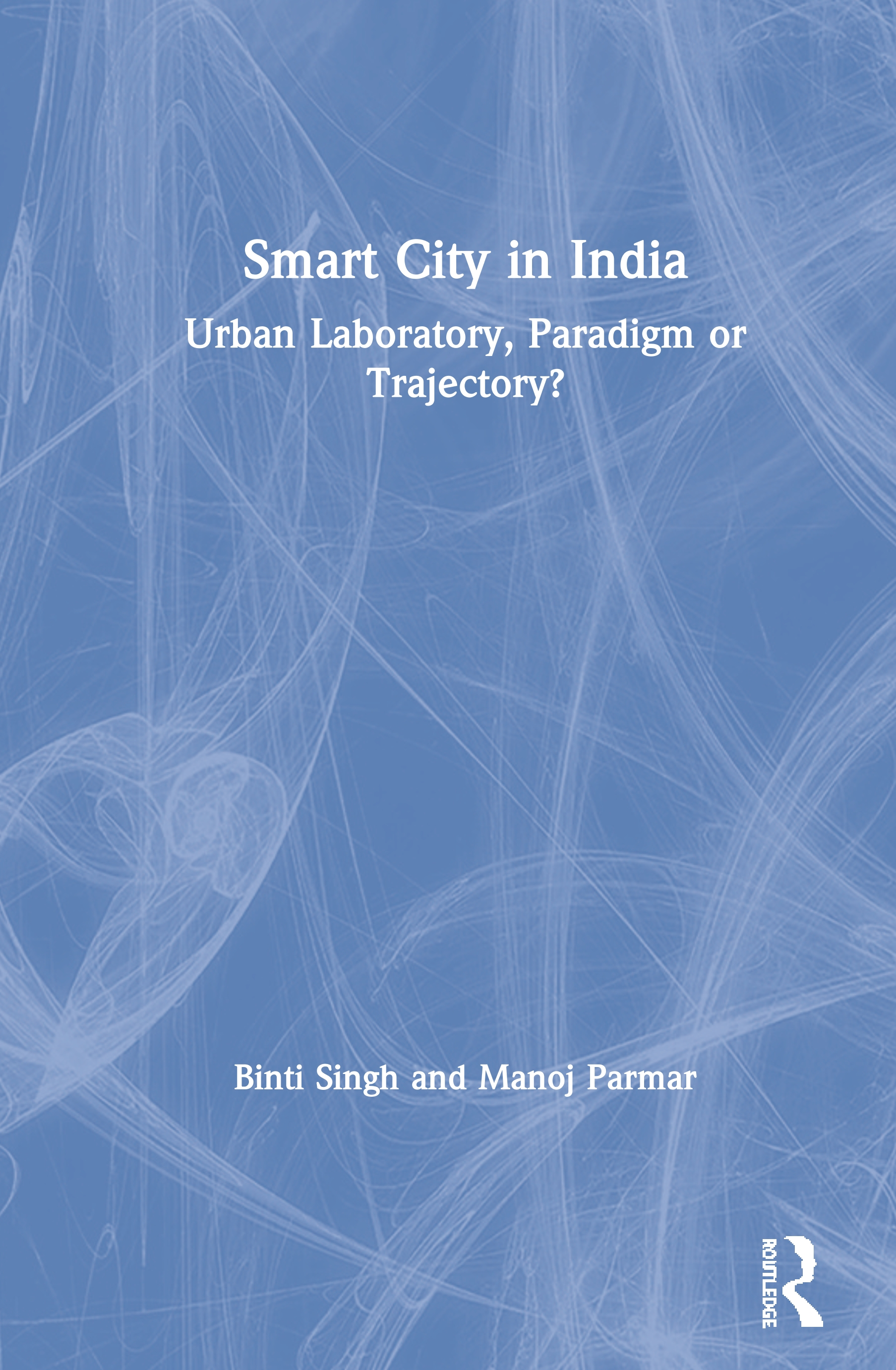 Smart City in India: Urban Laboratory, Paradigm or Trajectory? book cover