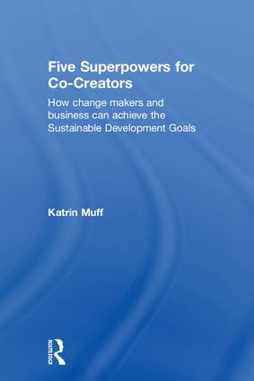 Five Superpowers for Co-Creators: How change makers and business can achieve the Sustainable Development Goals book cover