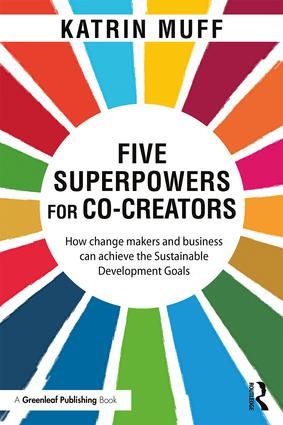 Five Superpowers for Co-Creators: How change makers and business can achieve the Sustainable Development Goals, 1st Edition (Paperback) book cover