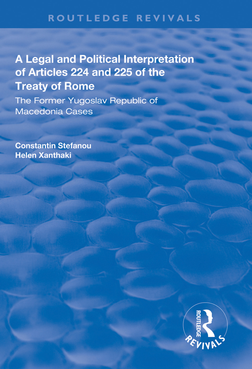 A Legal and Political Interpretation of Articles 224 and 225 of the Treaty of Rome: The Former Yugoslav Republic of Macedonia Cases, 1st Edition (Paperback) book cover