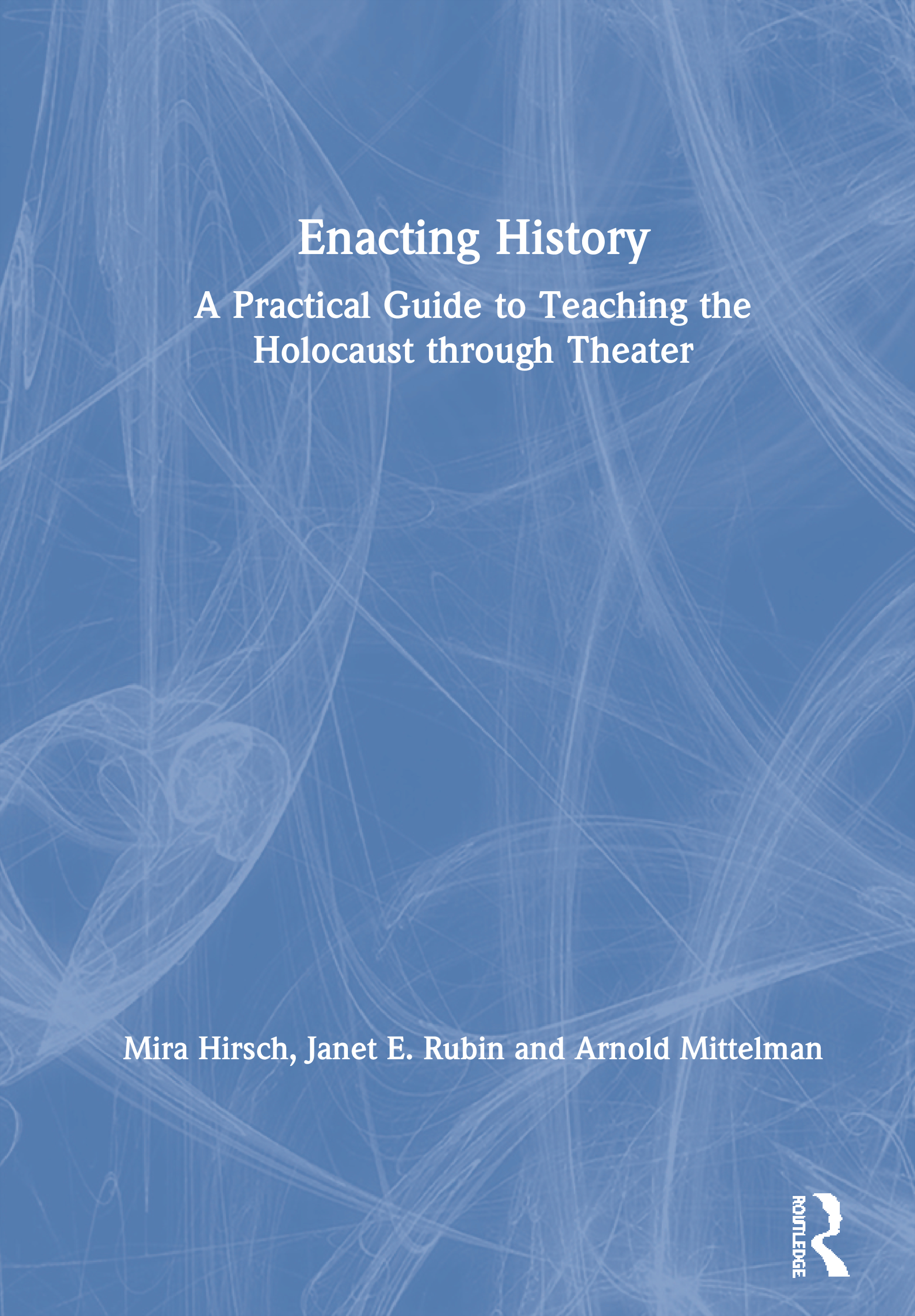 Enacting History: A Practical Guide to Teaching the Holocaust through Theater, 1st Edition (Paperback) book cover