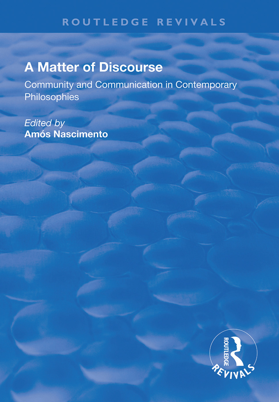 A Matter of Discourse: Community and Communication in Contemporary Philosophies, 1st Edition (Hardback) book cover