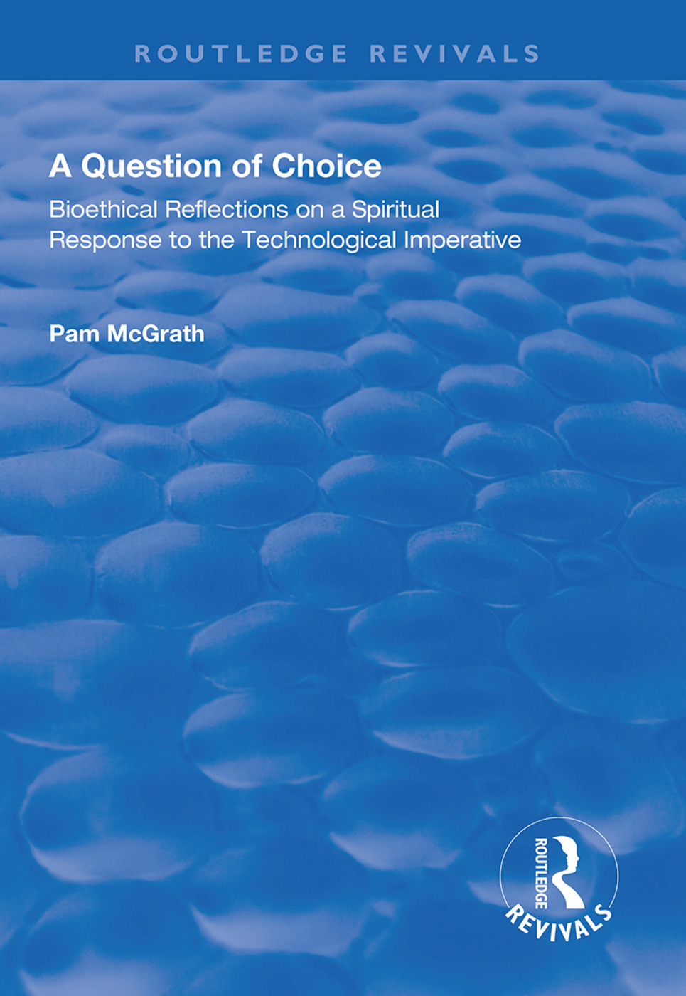 A Question of Choice: Bioethical Reflections on a Spiritual Response to the Technological Imperative, 1st Edition (Hardback) book cover