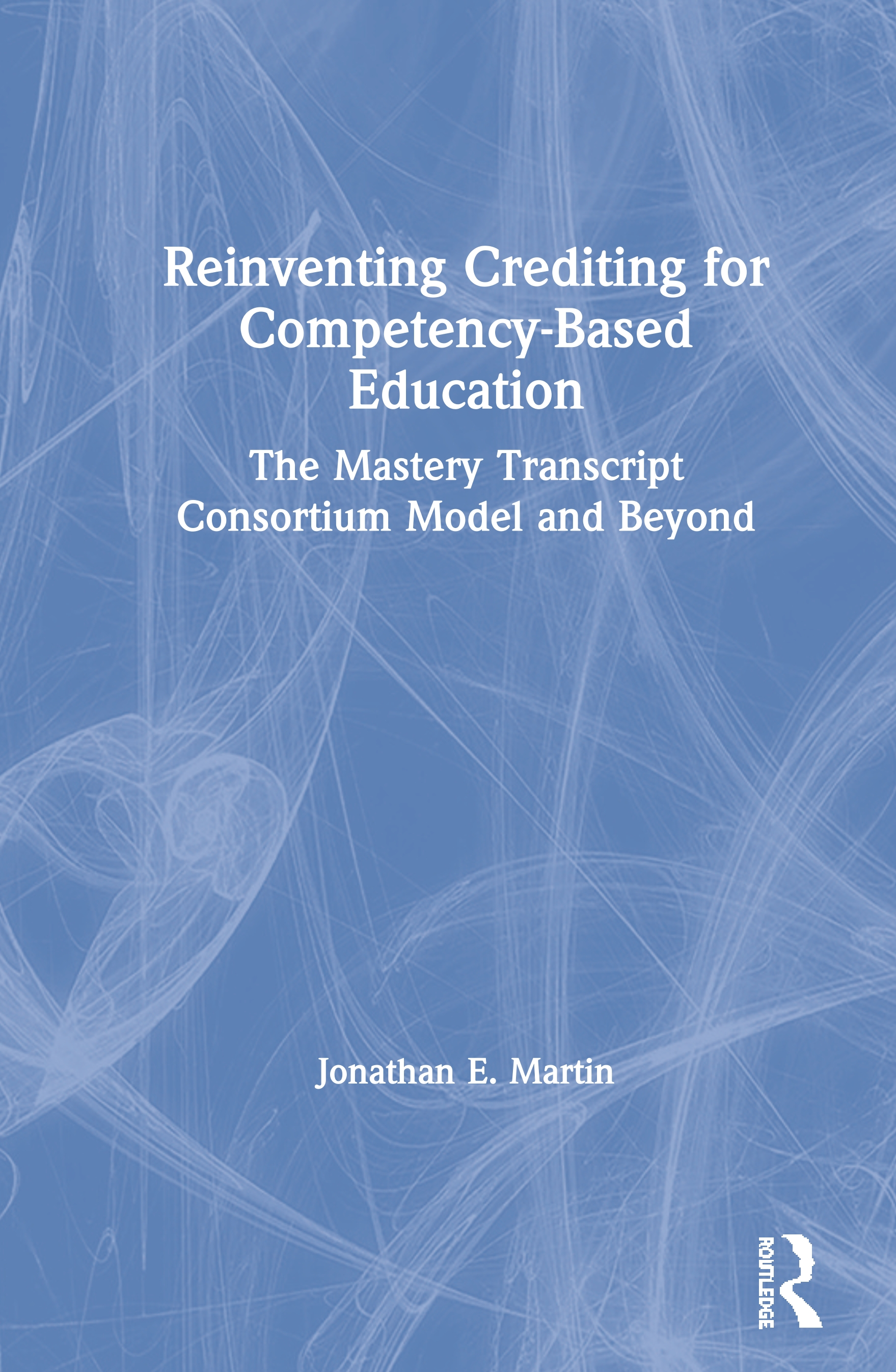 Reinventing Crediting for Competency-Based Education: The Mastery Transcript Consortium Model and Beyond, 1st Edition (Paperback) book cover