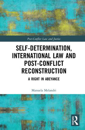 Self-Determination, International Law and Post-Conflict Reconstruction: A Right in Abeyance book cover