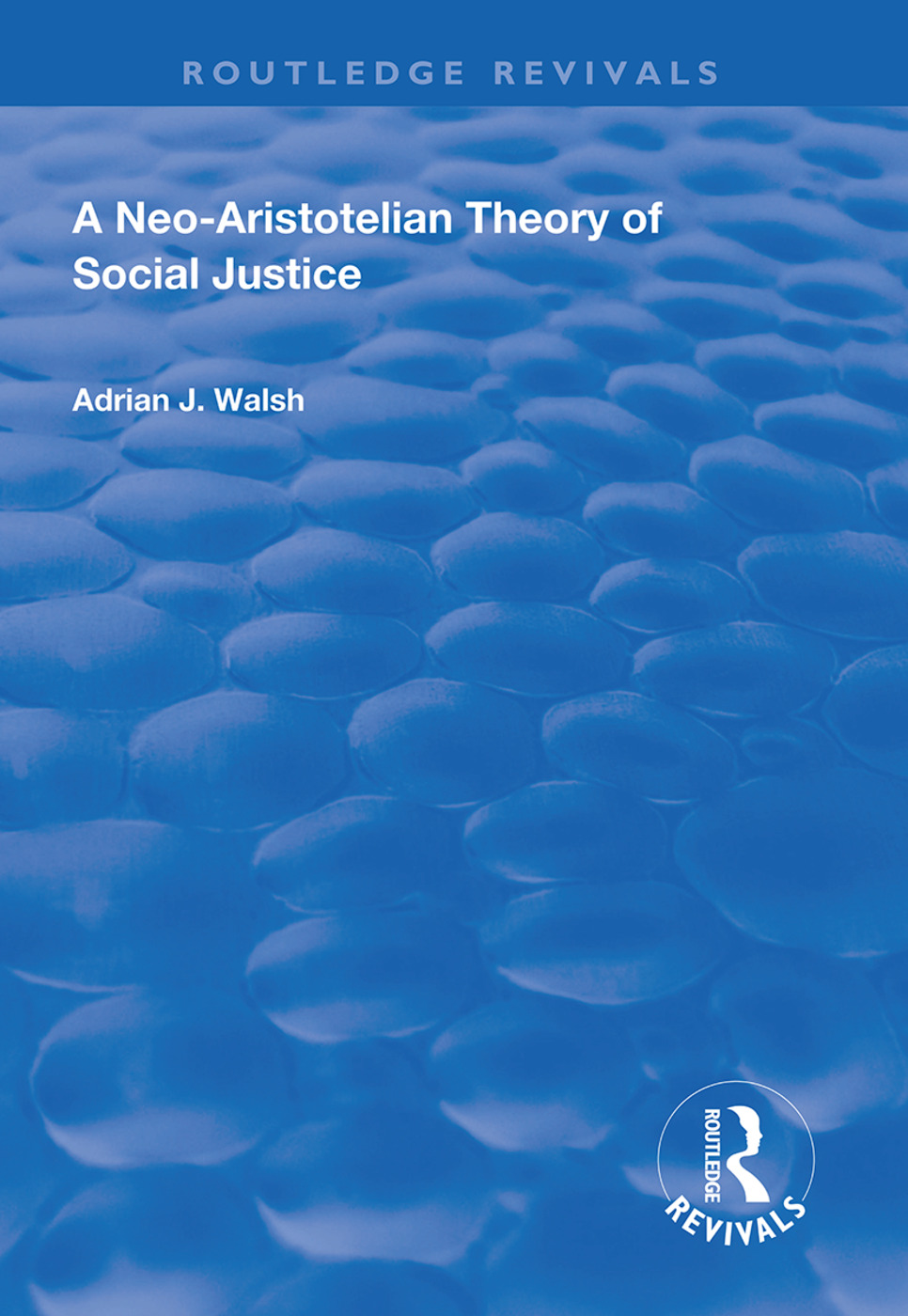 A Neo-Aristotelian Theory of Social Justice: 1st Edition (Hardback) book cover