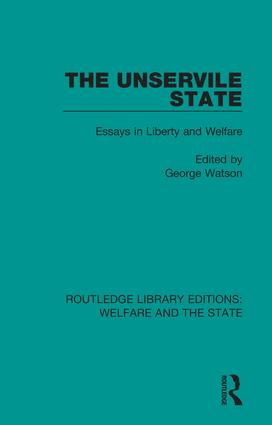 The Unservile State: Essays in Liberty and Welfare, 1st Edition (Hardback) book cover