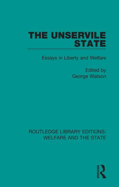 The Unservile State: Essays in Liberty and Welfare book cover