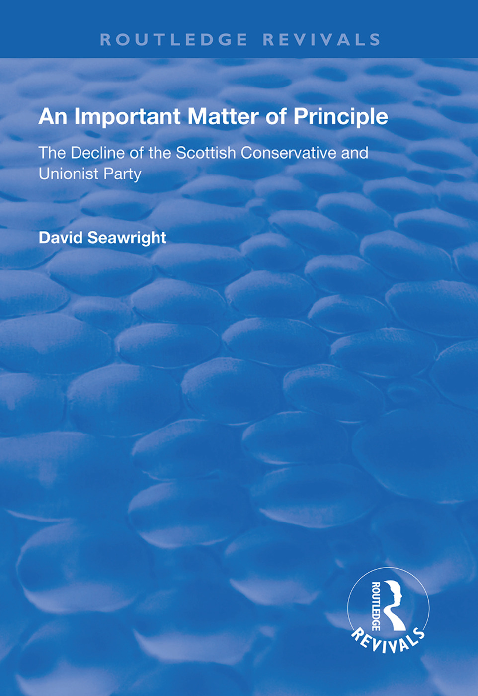 An Important Matter of Principle: The Decline of the Scottish Conservative and Unionist Party, 1st Edition (Hardback) book cover