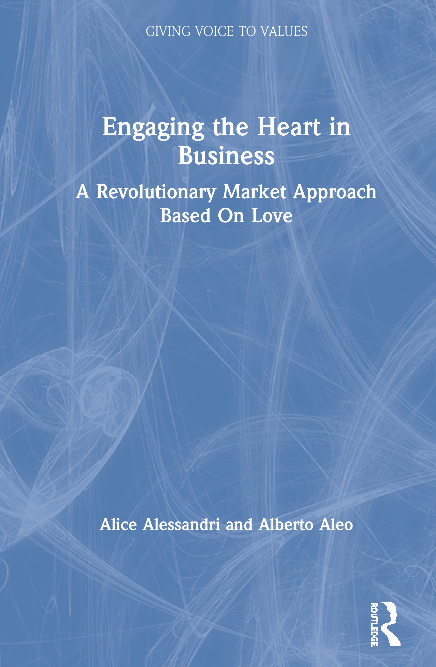 Engaging the Heart in Business: A Revolutionary Market Approach Based On Love, 1st Edition (Paperback) book cover