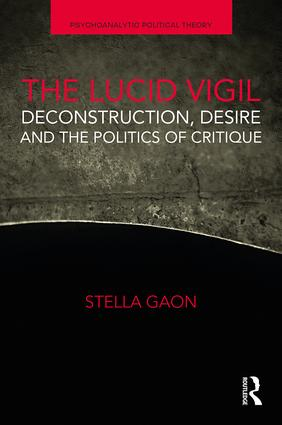 The Lucid Vigil: Deconstruction, Desire and the Politics of Critique book cover