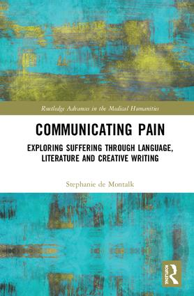 Communicating Pain: Exploring Suffering through Language, Literature and Creative Writing, 1st Edition (Hardback) book cover