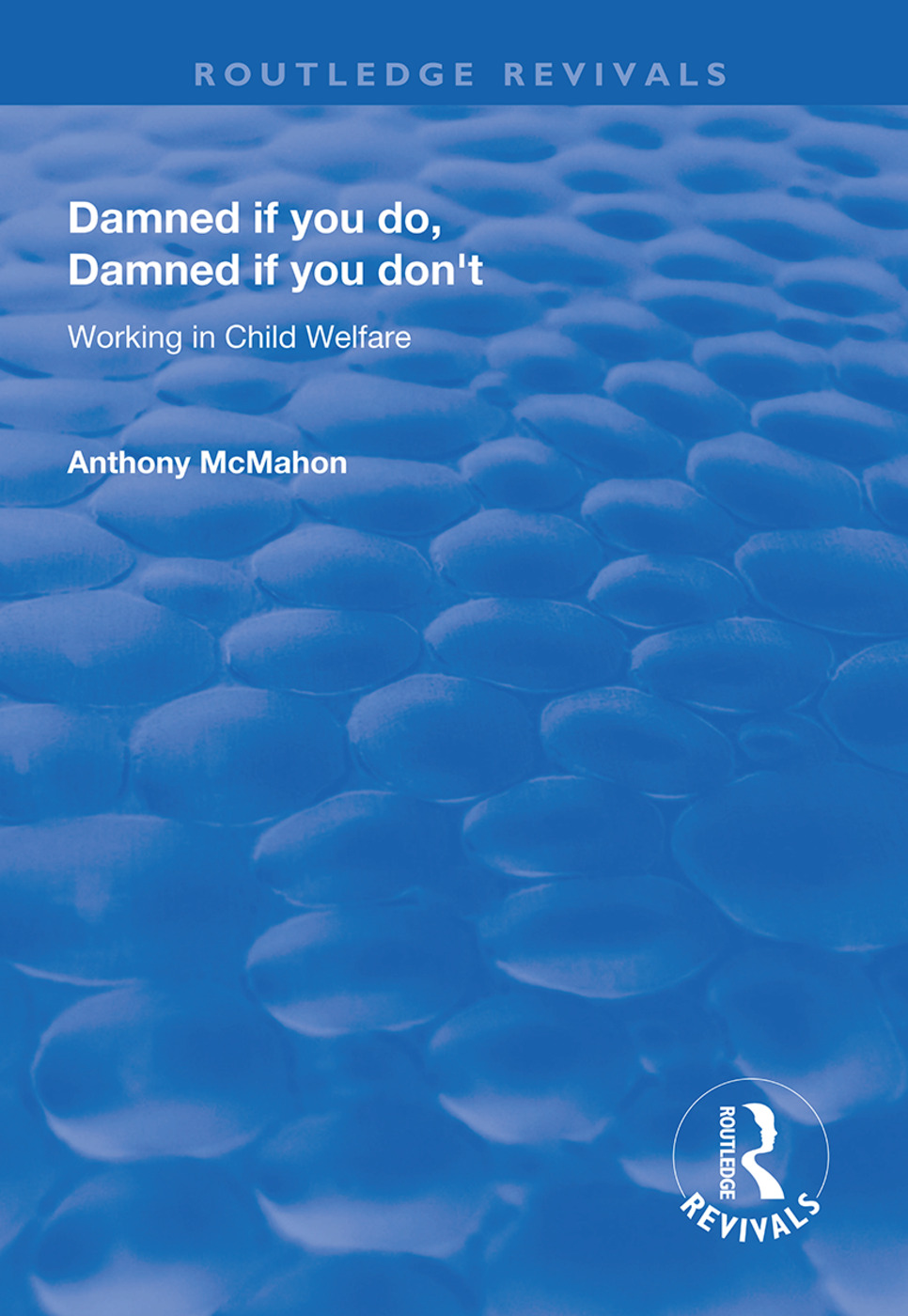 Damned If You Do, Damned If You Don't: Working in Child Welfare, 1st Edition (Paperback) book cover