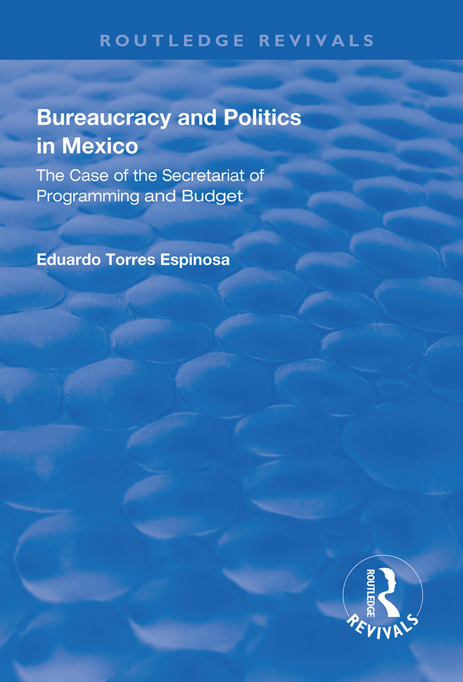 Bureaucracy and Politics in Mexico: The Case of the Secretariat of Programming and Budget book cover