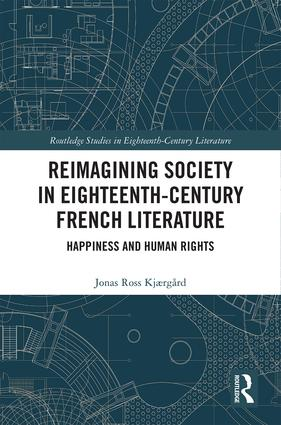 Reimagining Society in 18th Century French Literature: Happiness and Human Rights, 1st Edition (Hardback) book cover