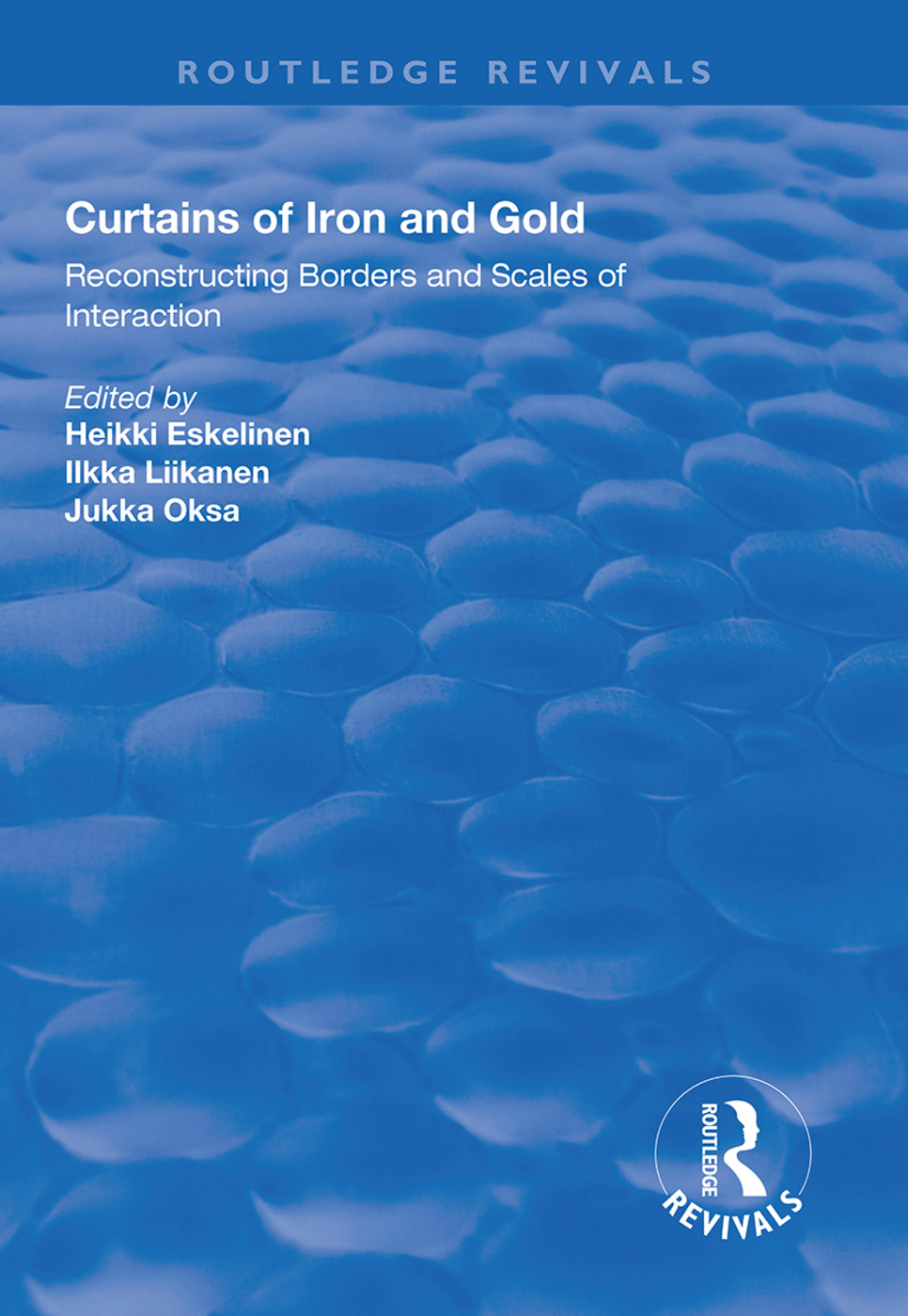Curtains of Iron and Gold: Reconstructing Borders and Scales of Interaction book cover