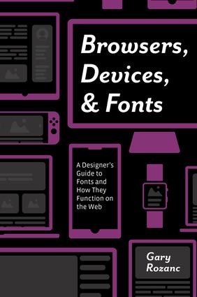 Browsers, Devices, and Fonts: A Designer's Guide to Fonts and How They Function on the Web book cover